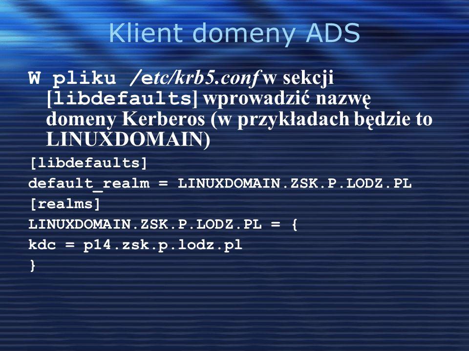Klient domeny ADS W pliku /etc/krb5.conf w sekcji [libdefaults] wprowadzić nazwę domeny Kerberos (w przykładach będzie to LINUXDOMAIN)